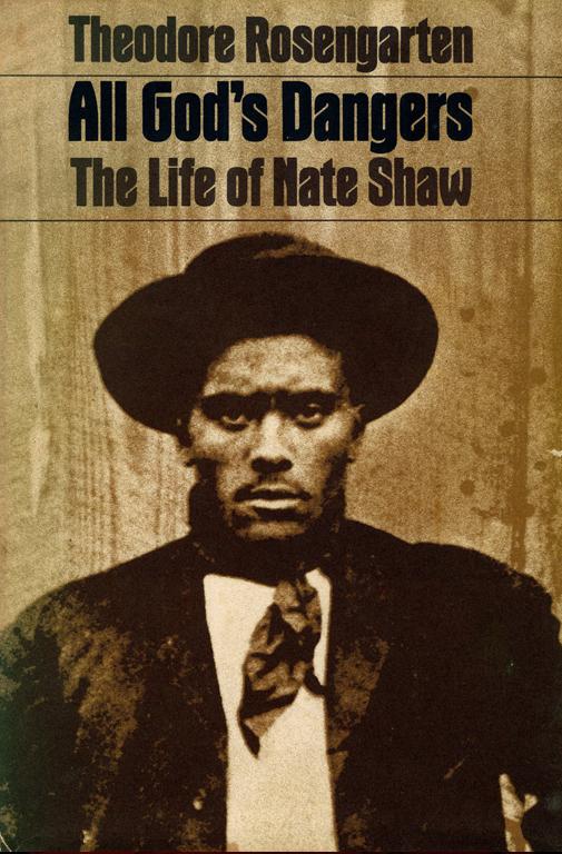 All God's Dangers: The Life of Nate Shaw (Random House, 1974, 575 pp.)