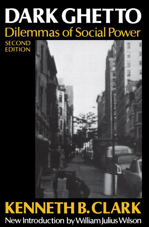 Dark Ghetto: Dilemmas of Social Power , 2nd ed.(Wesleyan University Press, 1989)